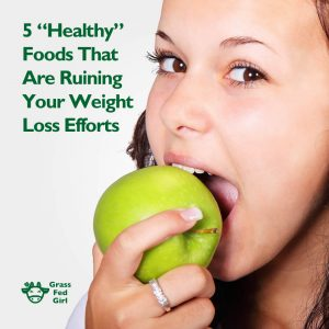 5 Healthy Foods That Are Ruining Your Weight Loss Efforts