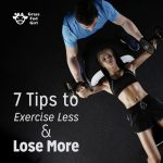 7 Simple Tips to Exercise Less and Lose More Weight
