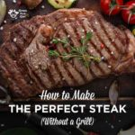 How to Cook the Perfect Indoor Steak