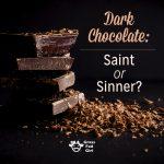 Dark chocolate can be a saint or a sinner?