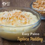 Easy Grain Free, Dairy Free, Paleo Tapioca Pudding
