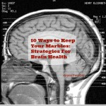 10 Ways To Keep Your Brain Healthy and Not Lose Your Marbles