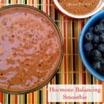 Benefits of Maca and Hormone Balancing Smoothie