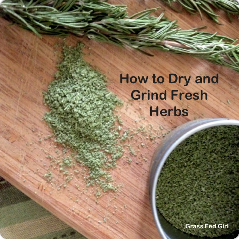 How To Dry and Grind Fresh Herbs in 4 Easy Steps   Grass Fed Girl
