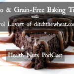 Grain Free Baking Podcast With Ditch The Wheat (Carol Lovett)