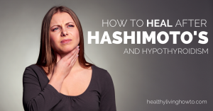 How-Heal-After-Hashimotos-And-Hypothyroidism-healthylivinghowto.com_-750x394@2x