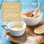 Top 20 Health Benefits of Gelatin: Helps prevent Arthritis, cellulite, stretch marks, wrinkles, brittle bones and more
