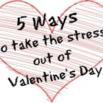 5 Ways to Take the Stress Out of Valentine's Day