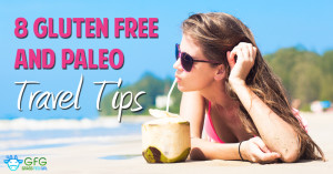 8 Tips for Eating a Paleo and Gluten Free Diet While Traveling