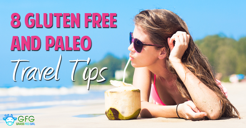 Tips for Eating a paleo and gluten free diet while traveling