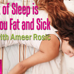 How Lack of Sleep Is Making You Fat and Sick with Ameer Rosic