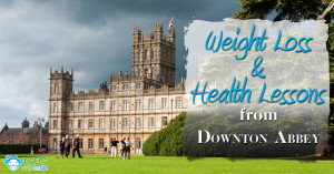 Weight Loss and Health Lessons from Downton Abbey
