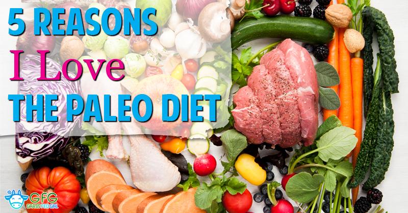 5 Reasons I Love The Paleo Diet