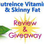 Nutreince Vitamins and Skinny Fat Review and Giveaway