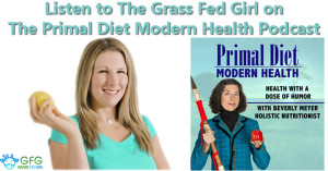 Listen to The Grass Fed Girl on The Primal Diet Modern Health Podcast