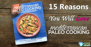 15 Reasons You Will Love Mediterranean Paleo Cooking for Healthy Recipes