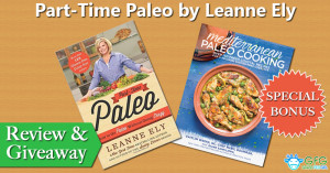 Part-Time Paleo by Leanne Ely Review and Giveaway with Special Bonus