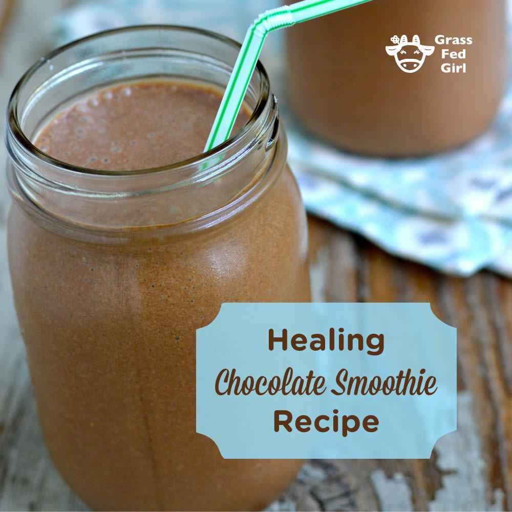 Healing Chocolate Smoothie Recipe | Grass Fed Girl