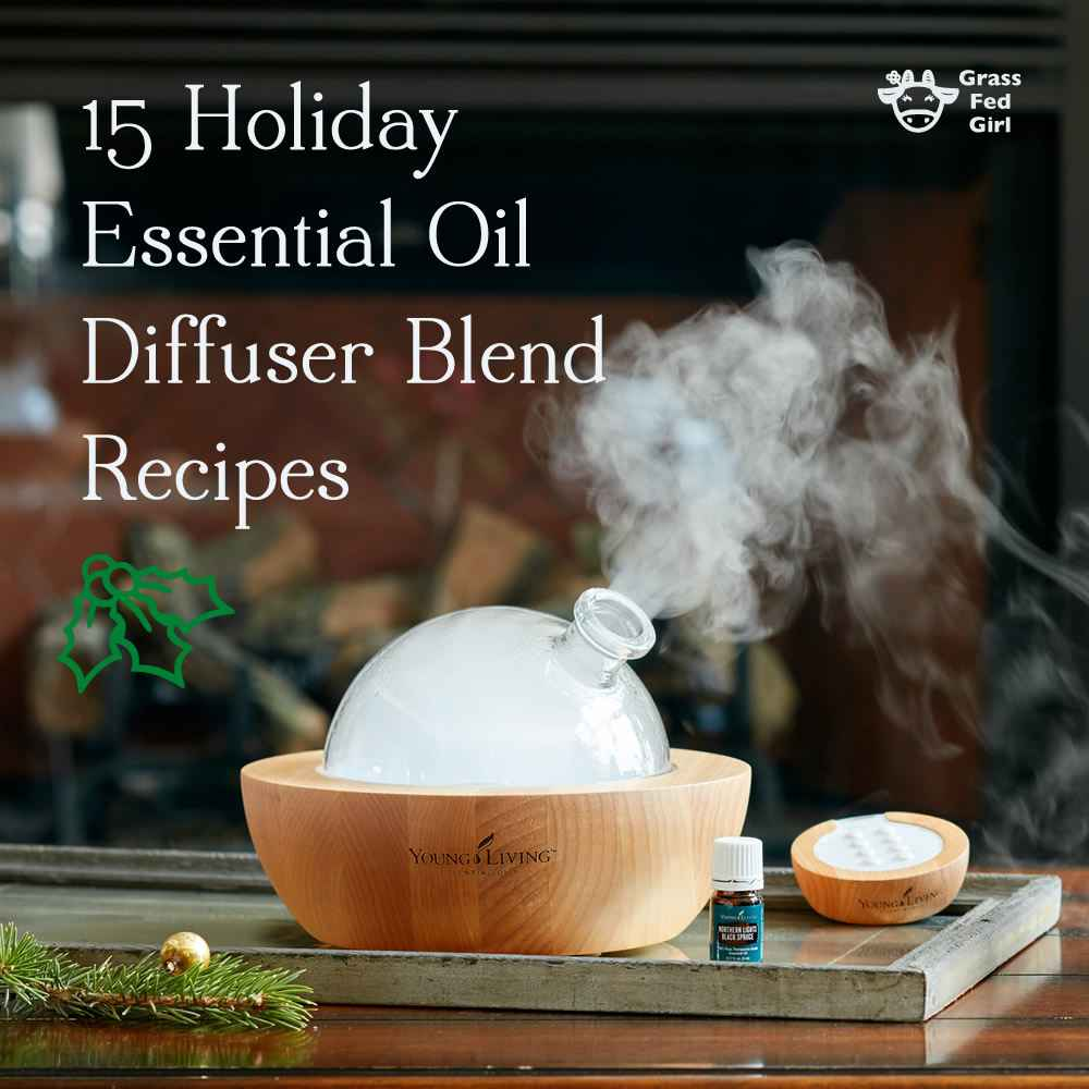 15 Holiday Essential Oil Diffuser Blend Recipes | Grass Fed Girl