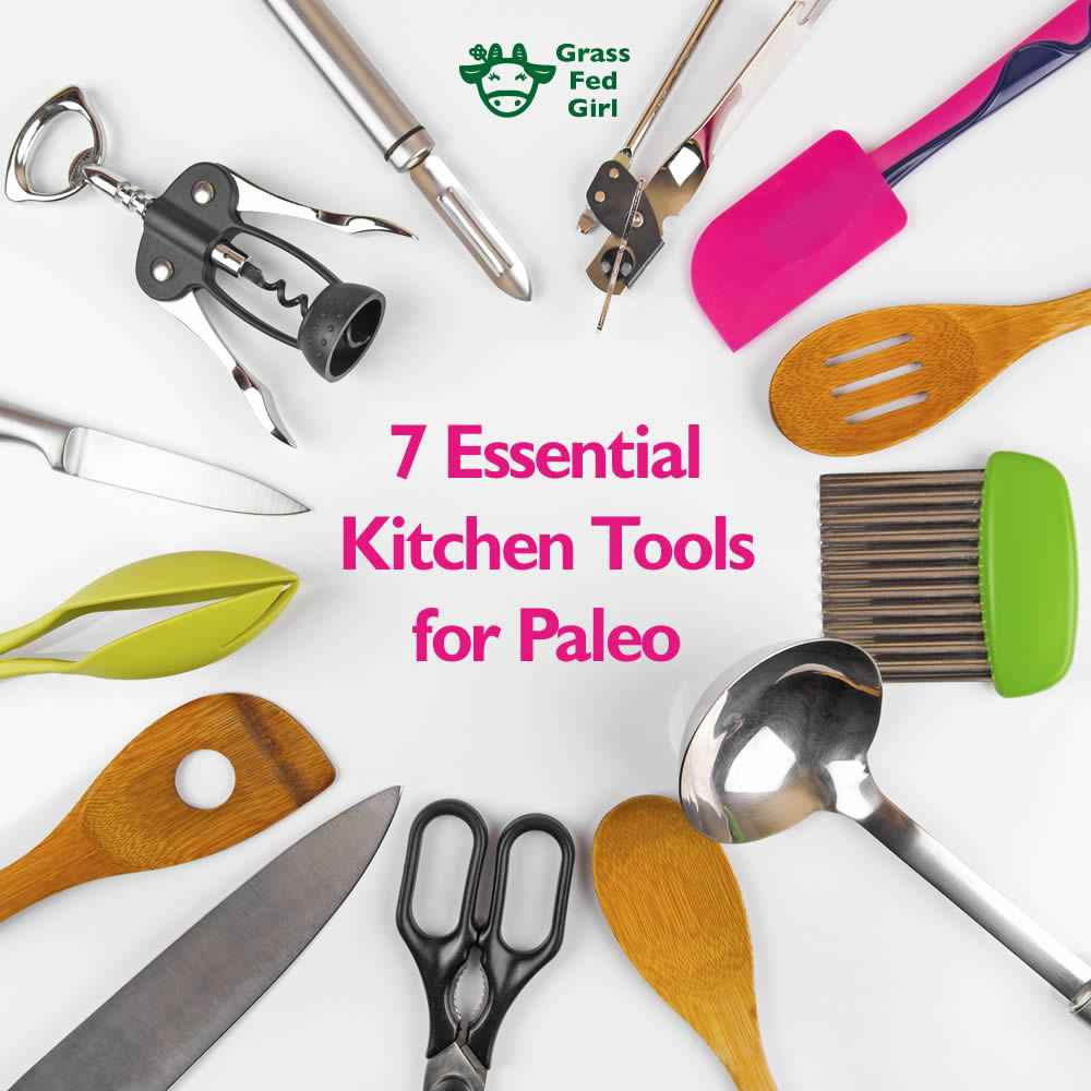 7 Kitchen Utensils And Appliances For The Paleo Diet Grass Fed Girl