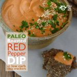 Keto and Paleo Roasted Red Pepper Dip and Chia Seed Cracker Recipe