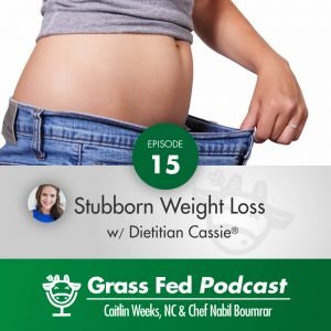 How to Lose Stubborn Weight with Dietician Cassie