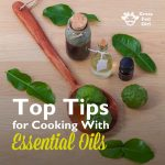 Best Tips for Cooking with Essential Oils