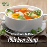 Low Carb and Paleo Chicken Soup Recipe