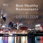 Healthy Restaurants in Donelson/ Nashville, TN