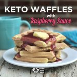 Ketogenic Diet Waffle Recipe with Raspberry Sauce
