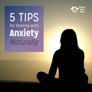5 Tips for Dealing with Anxiety Naturally
