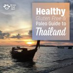 Healthy Gluten Free and Paleo Guide to Thailand